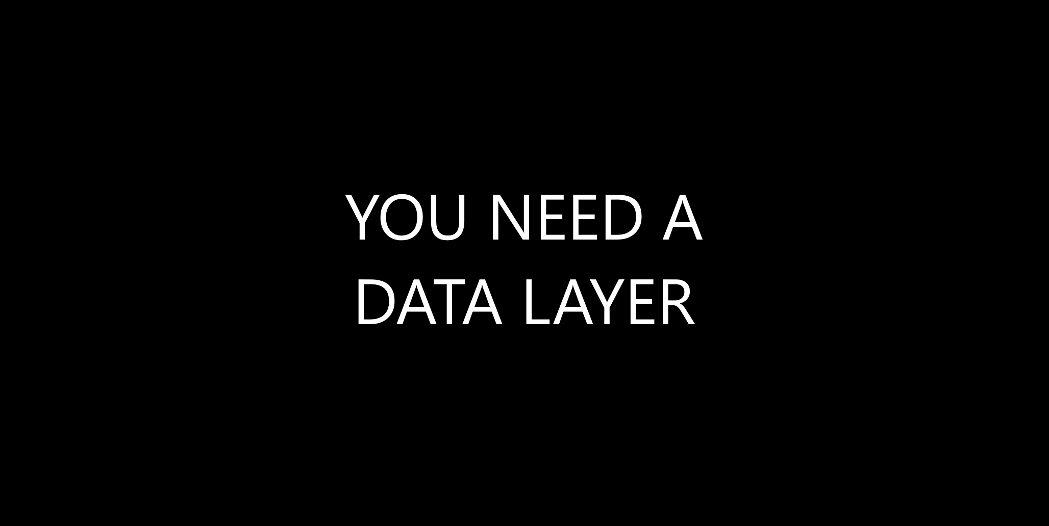 You Need a Data Layer
