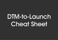 DTM to Launch Cheat Sheet