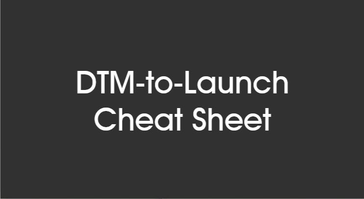 DTM to Launch Cheat Sheet